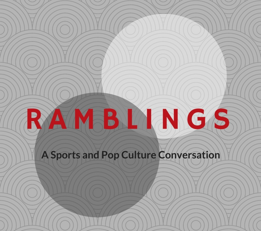 9a8626526d The Ramblings Podcast – A Sports and Pop Culture Conversation